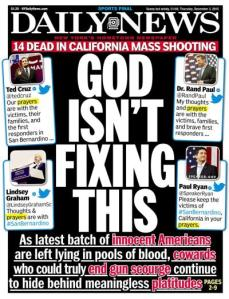 Front page of the New York Daily News for December 3, 2015 about mass shooting in San Bernardino, California - GOD ISN'T FIXING THIS